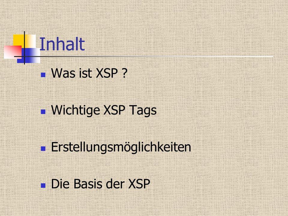 Inhalt Was ist XSP ? Wichtige XSP Tags Erstellungsmöglichkeiten Die Basis der XSP