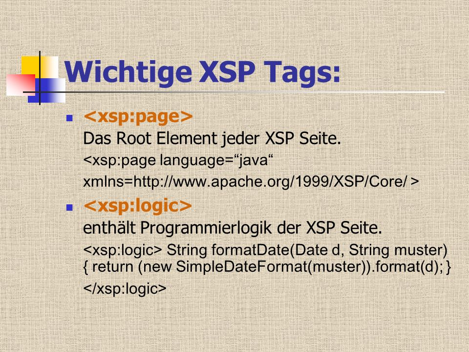 Wichtige XSP Tags: Das Root Element jeder XSP Seite. enthält Programmierlogik der XSP Seite. String formatDate(Date d, String muster) { return (new Si