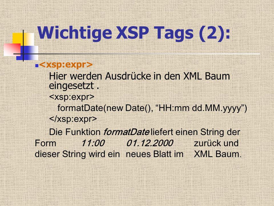 Wichtige XSP Tags (2): Hier werden Ausdrücke in den XML Baum eingesetzt. formatDate(new Date(), HH:mm dd.MM.yyyy) Die Funktion formatDate liefert eine