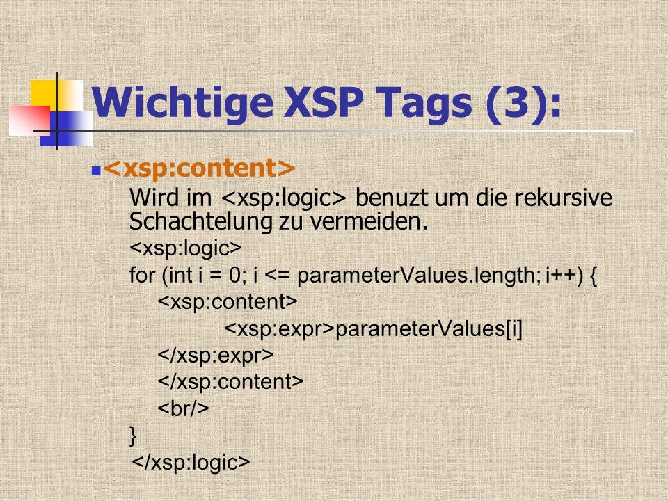 Wichtige XSP Tags (3): Wird im benuzt um die rekursive Schachtelung zu vermeiden. for (int i = 0; i <= parameterValues.length; i++) { parameterValues[