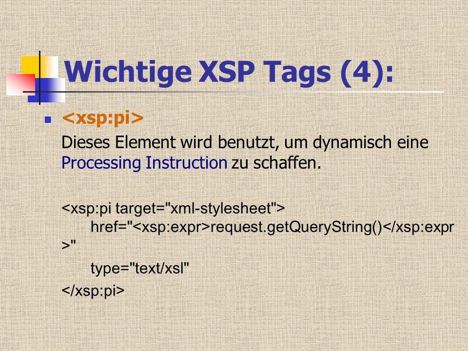 Wichtige XSP Tags (4): Dieses Element wird benutzt, um dynamisch eine Processing Instruction zu schaffen.