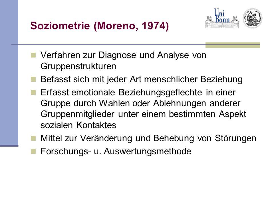 Soziometrie (Moreno, 1974) Verfahren zur Diagnose und Analyse von Gruppenstrukturen Befasst sich mit jeder Art menschlicher Beziehung Erfasst emotiona
