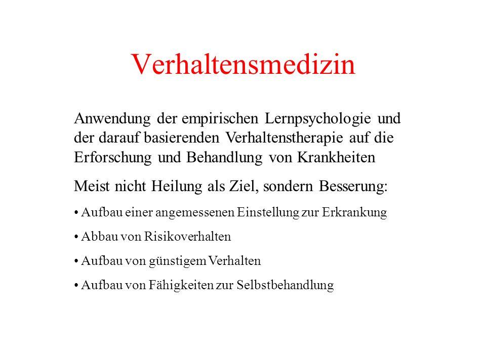 Verhaltensmedizin Anwendung der empirischen Lernpsychologie und der darauf basierenden Verhaltenstherapie auf die Erforschung und Behandlung von Krank