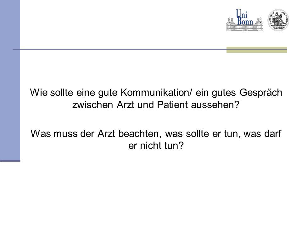 Wie sollte eine gute Kommunikation/ ein gutes Gespräch zwischen Arzt und Patient aussehen? Was muss der Arzt beachten, was sollte er tun, was darf er