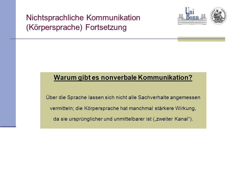 Nichtsprachliche Kommunikation (Körpersprache) Fortsetzung Warum gibt es nonverbale Kommunikation? Über die Sprache lassen sich nicht alle Sachverhalt