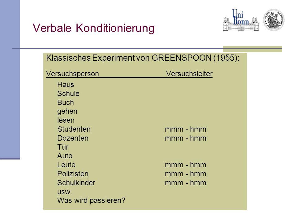 Verbale Konditionierung Klassisches Experiment von GREENSPOON (1955): Versuchsperson Versuchsleiter Haus Schule Buch gehen lesen Studentenmmm - hmm Do
