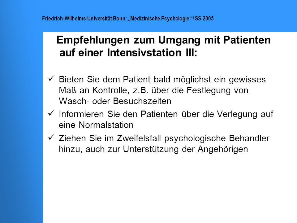 Friedrich-Wilhelms-Universität Bonn: Medizinische Psychologie / SS 2005 Empfehlungen zum Umgang mit Patienten auf einer Intensivstation III: Bieten Si