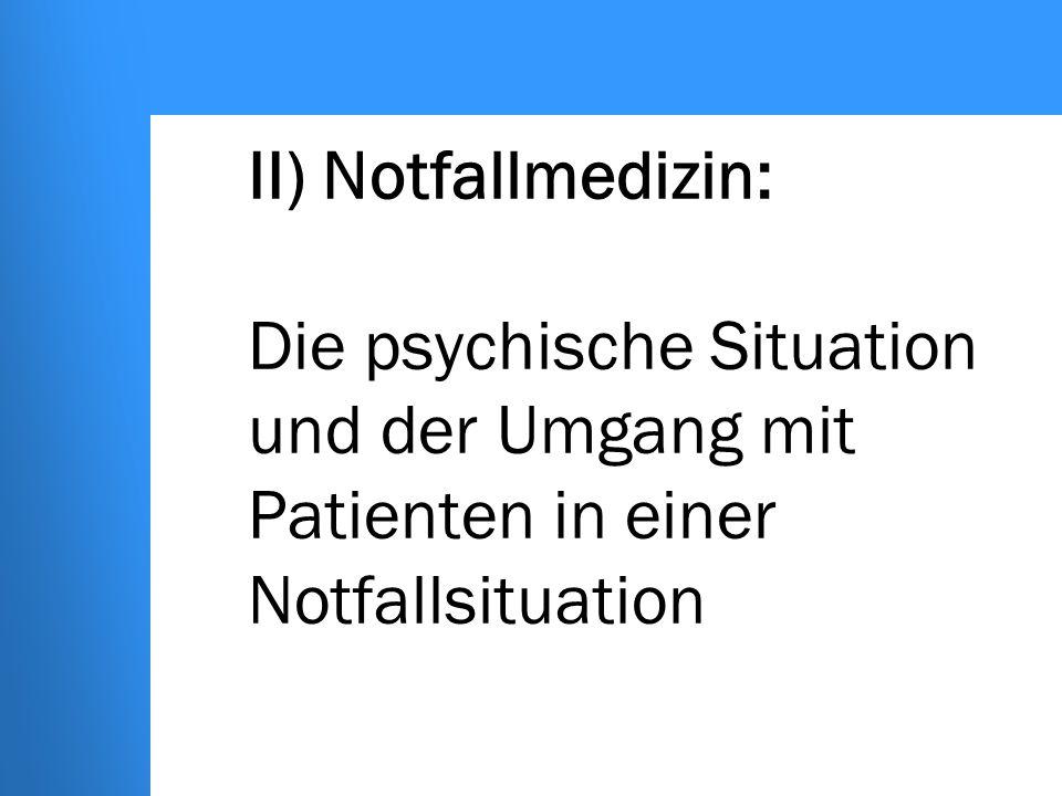 II) Notfallmedizin: Die psychische Situation und der Umgang mit Patienten in einer Notfallsituation