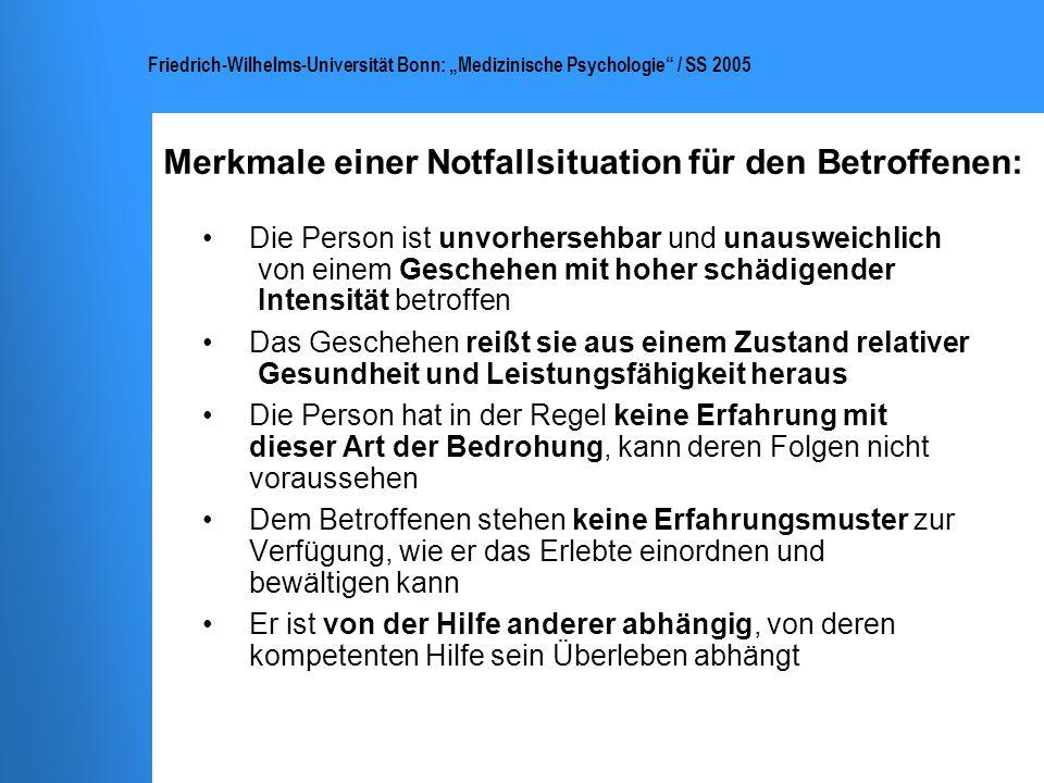Friedrich-Wilhelms-Universität Bonn: Medizinische Psychologie / SS 2005 Merkmale einer Notfallsituation für den Betroffenen: Die Person ist unvorherse