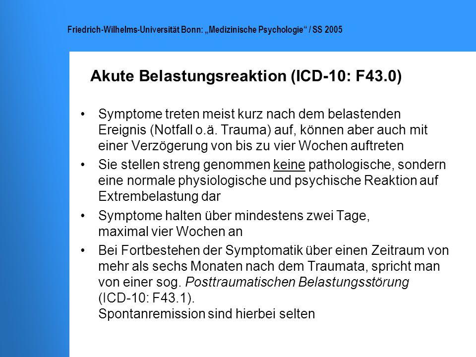 Friedrich-Wilhelms-Universität Bonn: Medizinische Psychologie / SS 2005 Akute Belastungsreaktion (ICD-10: F43.0) Symptome treten meist kurz nach dem b