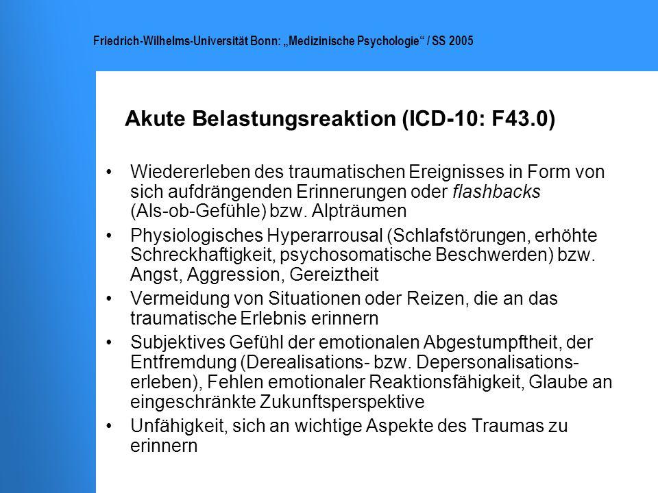 Friedrich-Wilhelms-Universität Bonn: Medizinische Psychologie / SS 2005 Akute Belastungsreaktion (ICD-10: F43.0) Wiedererleben des traumatischen Ereig