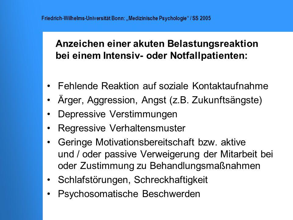 Friedrich-Wilhelms-Universität Bonn: Medizinische Psychologie / SS 2005 Anzeichen einer akuten Belastungsreaktion bei einem Intensiv- oder Notfallpati
