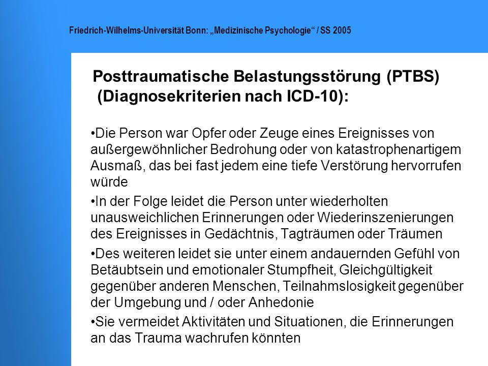 Friedrich-Wilhelms-Universität Bonn: Medizinische Psychologie / SS 2005 Posttraumatische Belastungsstörung (PTBS) (Diagnosekriterien nach ICD-10): Die