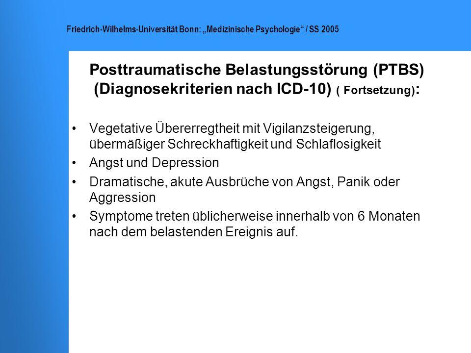 Friedrich-Wilhelms-Universität Bonn: Medizinische Psychologie / SS 2005 Posttraumatische Belastungsstörung (PTBS) (Diagnosekriterien nach ICD-10) ( Fo