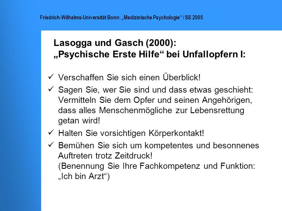 Friedrich-Wilhelms-Universität Bonn: Medizinische Psychologie / SS 2005 Lasogga und Gasch (2000): Psychische Erste Hilfe bei Unfallopfern I: Verschaff