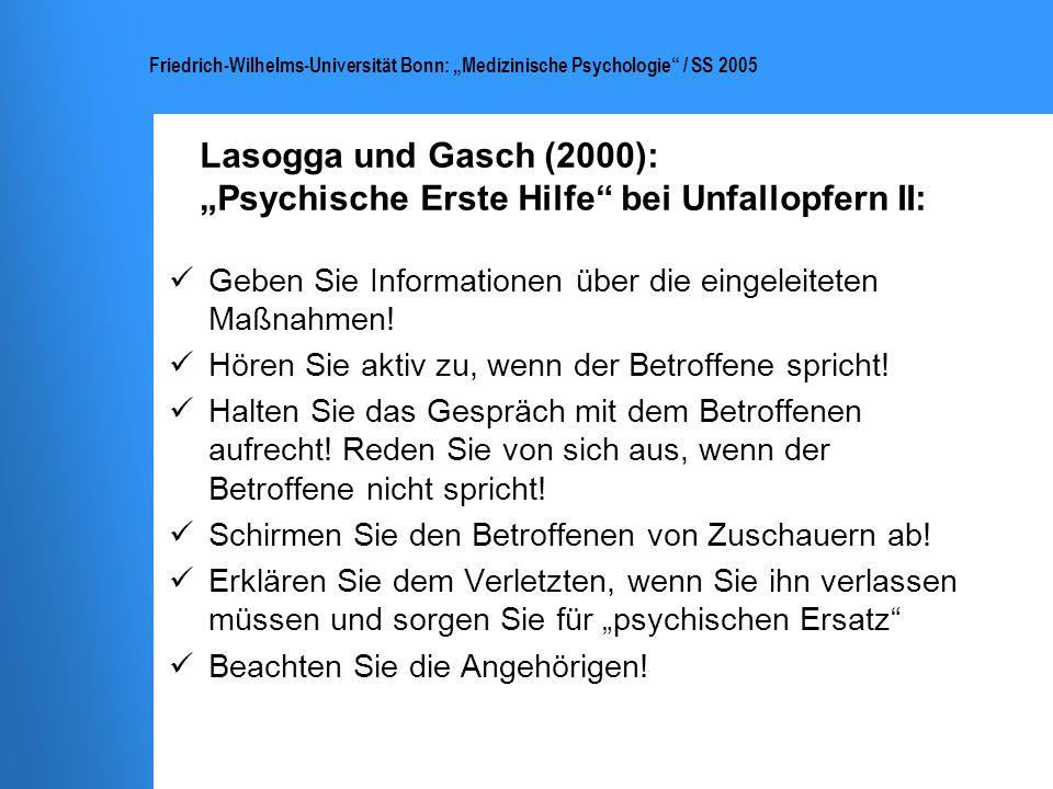 Friedrich-Wilhelms-Universität Bonn: Medizinische Psychologie / SS 2005 Lasogga und Gasch (2000): Psychische Erste Hilfe bei Unfallopfern II: Geben Si