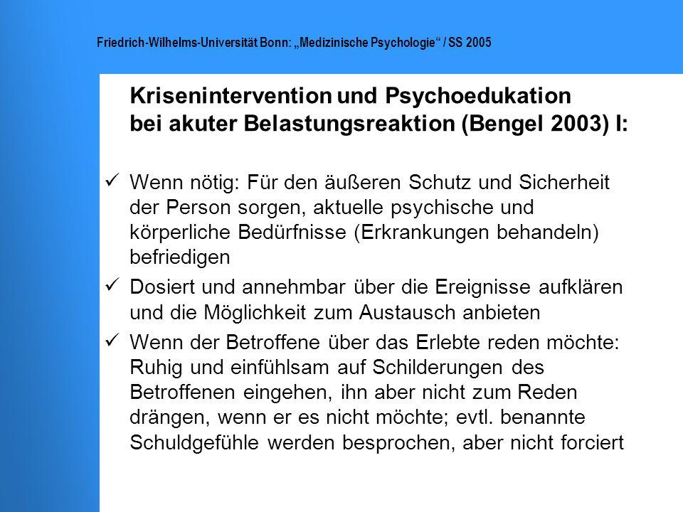 Friedrich-Wilhelms-Universität Bonn: Medizinische Psychologie / SS 2005 Krisenintervention und Psychoedukation bei akuter Belastungsreaktion (Bengel 2