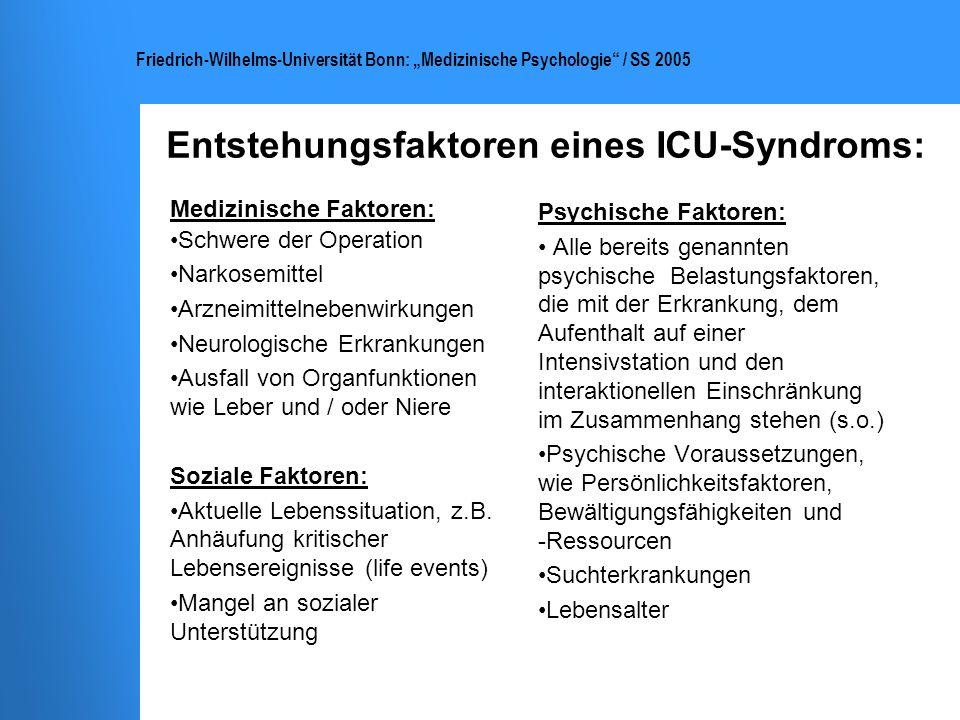 Friedrich-Wilhelms-Universität Bonn: Medizinische Psychologie / SS 2005 Entstehungsfaktoren eines ICU-Syndroms: Medizinische Faktoren: Schwere der Ope