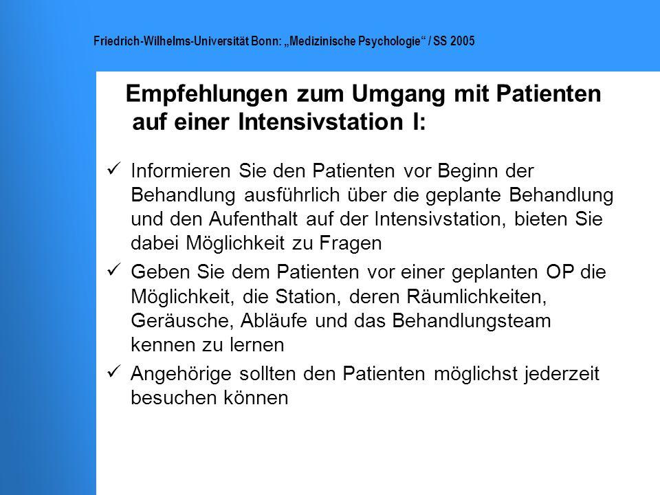 Friedrich-Wilhelms-Universität Bonn: Medizinische Psychologie / SS 2005 Empfehlungen zum Umgang mit Patienten auf einer Intensivstation I: Informieren