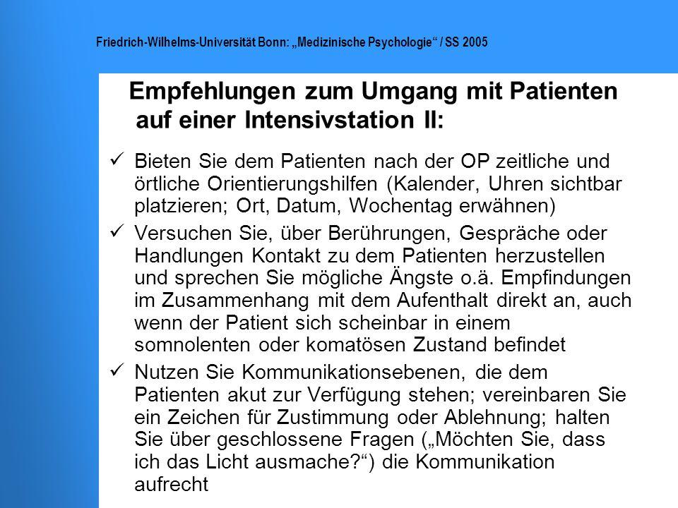 Friedrich-Wilhelms-Universität Bonn: Medizinische Psychologie / SS 2005 Empfehlungen zum Umgang mit Patienten auf einer Intensivstation III: Bieten Sie dem Patient bald möglichst ein gewisses Maß an Kontrolle, z.B.