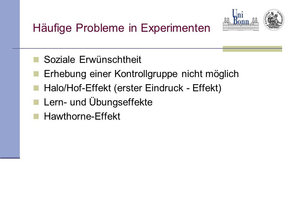 Häufige Probleme in Experimenten Soziale Erwünschtheit Erhebung einer Kontrollgruppe nicht möglich Halo/Hof-Effekt (erster Eindruck - Effekt) Lern- un