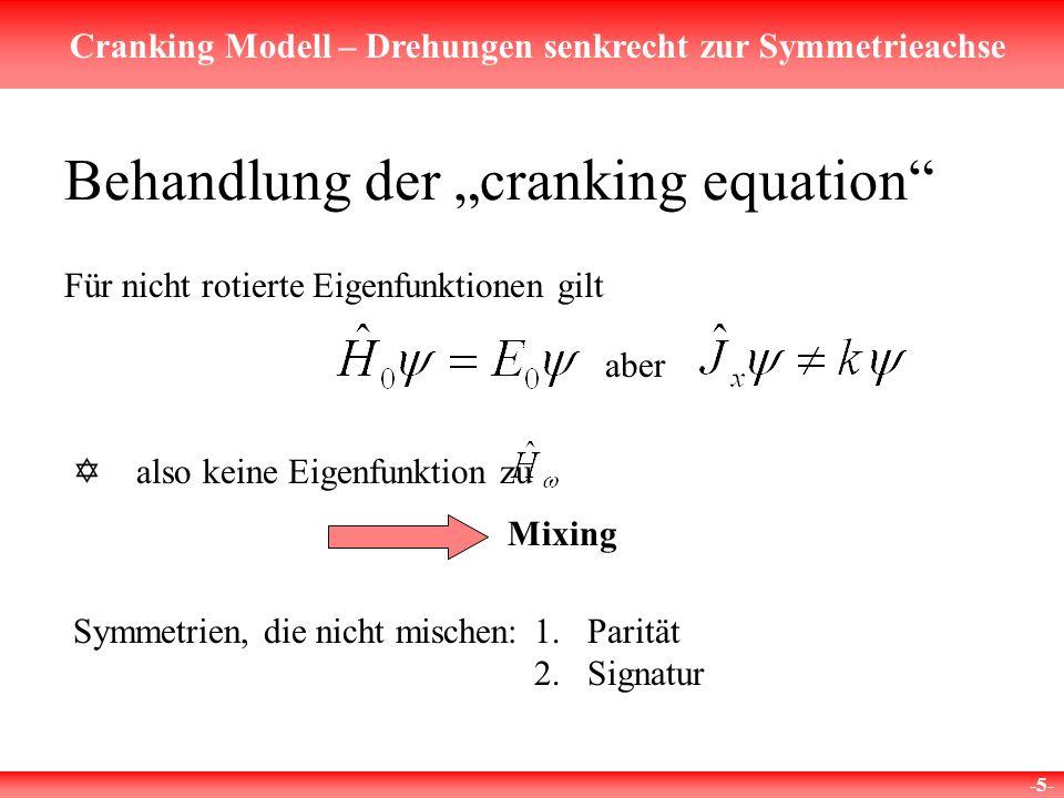 Cranking Modell – Drehungen senkrecht zur Symmetrieachse -6- Parität P : erhalten, solange symmetrisches Potential Signatur a : Drehung um den Winkel p um x-Achse Kernspin immer halbzählig