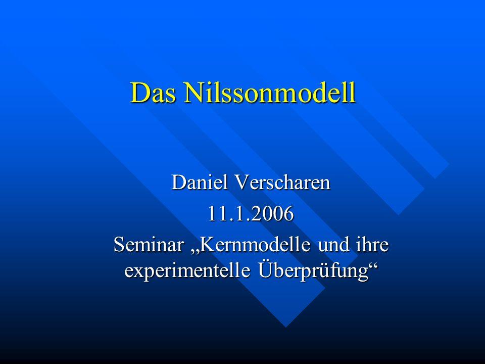 Das Nilssonmodell Daniel Verscharen 11.1.2006 Seminar Kernmodelle und ihre experimentelle Überprüfung