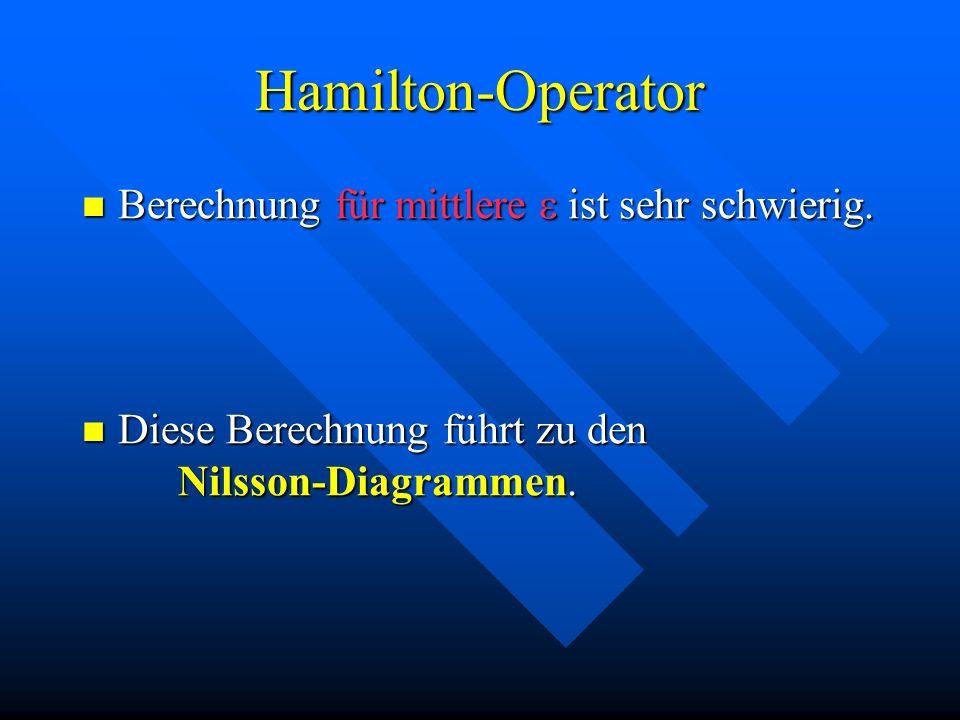 Hamilton-Operator Berechnung für mittlere ist sehr schwierig. Berechnung für mittlere ist sehr schwierig. Diese Berechnung führt zu den Nilsson-Diagra