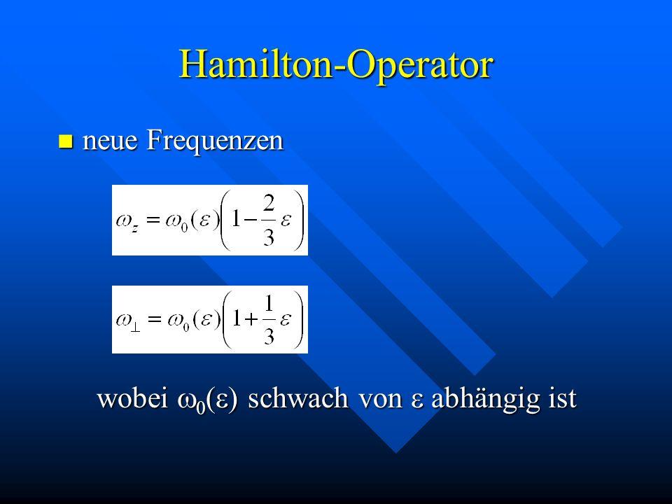 Hamilton-Operator neue Frequenzen neue Frequenzen wobei 0 ( ) schwach von abhängig ist