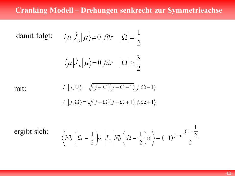 Cranking Modell – Drehungen senkrecht zur Symmetrieachse -11- mit: ergibt sich: damit folgt: