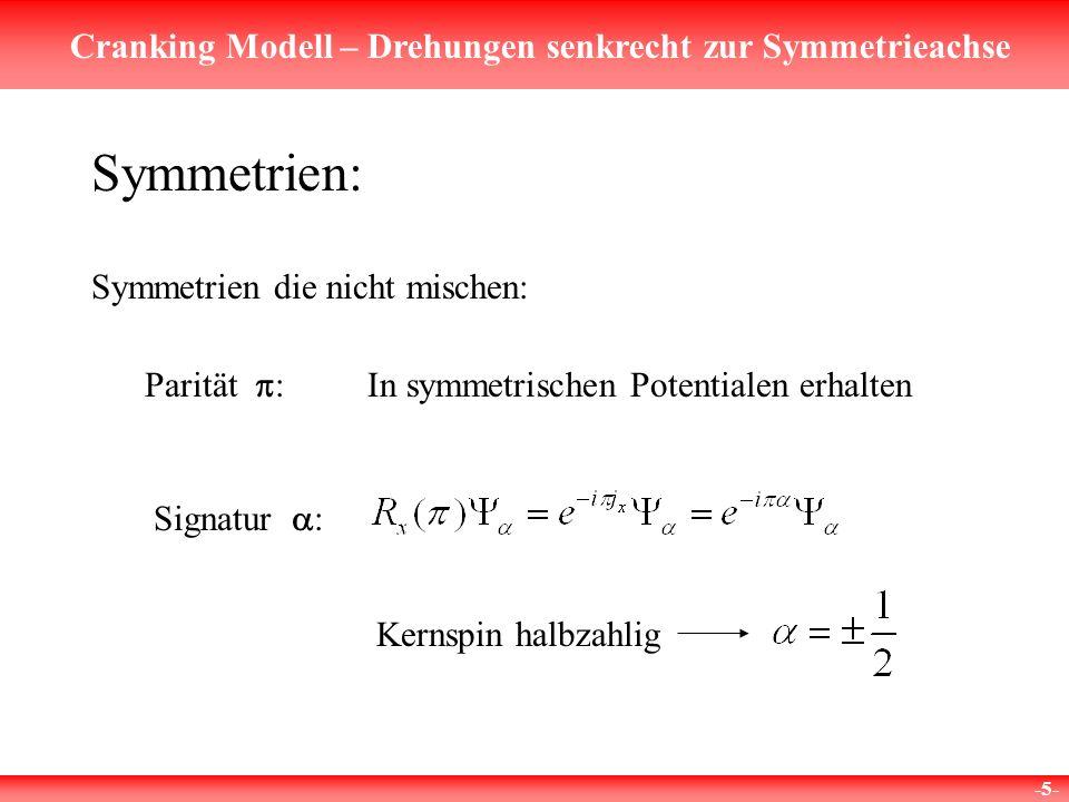 Cranking Modell – Drehungen senkrecht zur Symmetrieachse -5- Signatur : Kernspin halbzahlig Symmetrien: Symmetrien die nicht mischen: Parität : In symmetrischen Potentialen erhalten