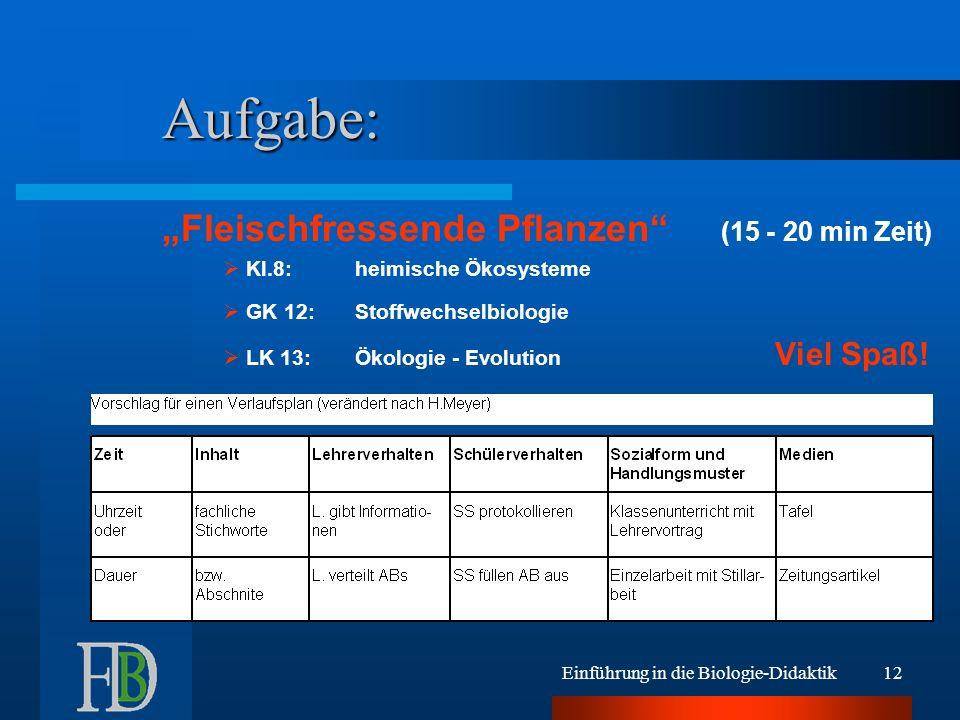 Einführung in die Biologie-Didaktik12 Aufgabe: Fleischfressende Pflanzen (15 - 20 min Zeit) Kl.8:heimische Ökosysteme GK 12:Stoffwechselbiologie LK 13
