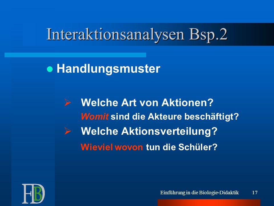 Einführung in die Biologie-Didaktik17 Interaktionsanalysen Bsp.2 Handlungsmuster Welche Art von Aktionen? Womit sind die Akteure beschäftigt? Welche A