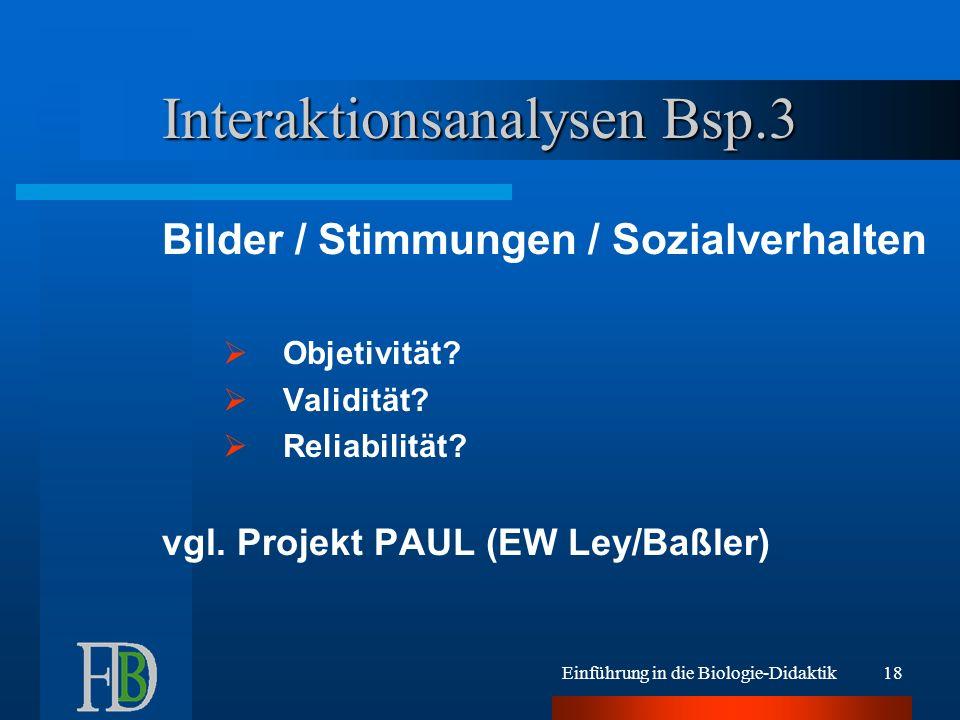 Einführung in die Biologie-Didaktik18 Interaktionsanalysen Bsp.3 Bilder / Stimmungen / Sozialverhalten Objetivität? Validität? Reliabilität? vgl. Proj