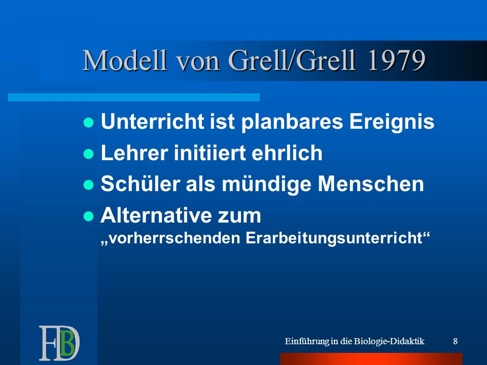 Einführung in die Biologie-Didaktik8 Modell von Grell/Grell 1979 Unterricht ist planbares Ereignis Lehrer initiiert ehrlich Schüler als mündige Mensch