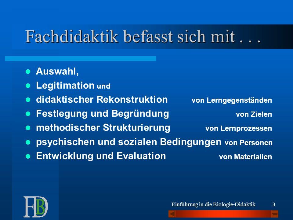 Einführung in die Biologie-Didaktik4 Fachdidaktik befasst sich mit...