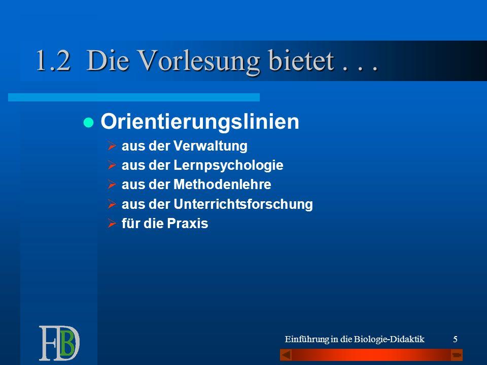 Einführung in die Biologie-Didaktik6 Die Vorlesung bietet...