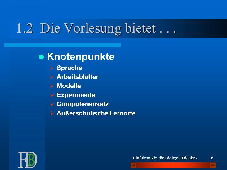 Einführung in die Biologie-Didaktik7 Die Vorlesung bietet...