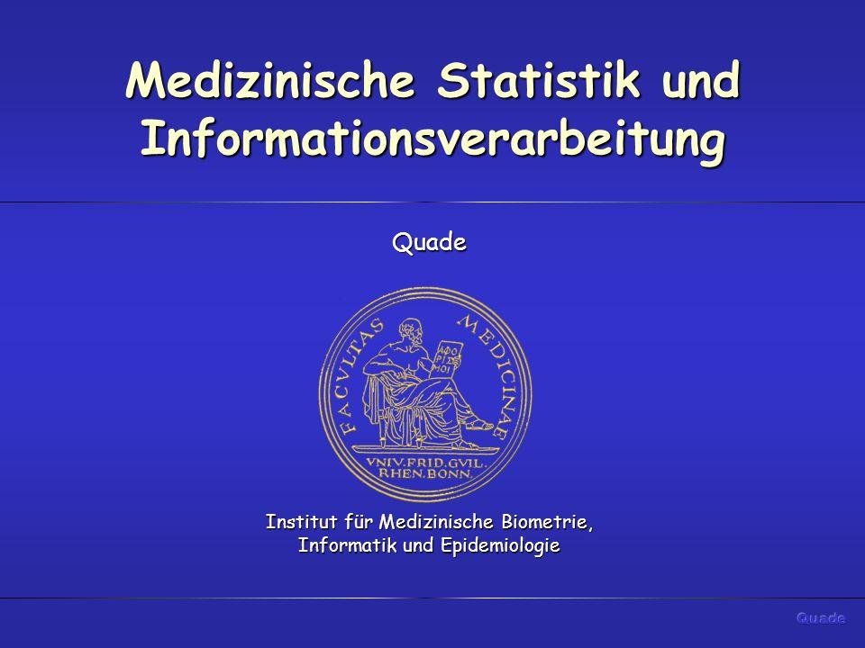 Medizinische Statistik und Informationsverarbeitung Quade Institut für Medizinische Biometrie, Informatik und Epidemiologie