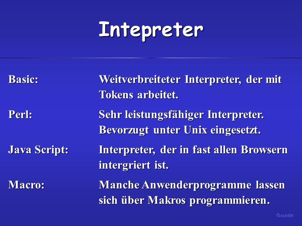 Intepreter Basic:Weitverbreiteter Interpreter, der mit Tokens arbeitet. Perl:Sehr leistungsfähiger Interpreter. Bevorzugt unter Unix eingesetzt. Java