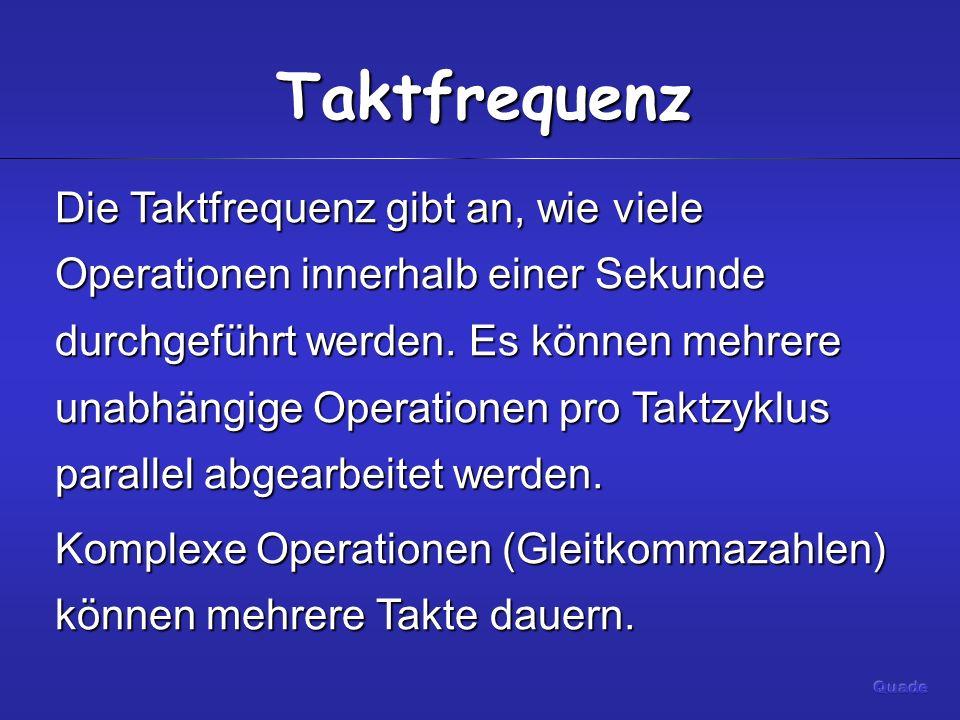 Taktfrequenz Die Taktfrequenz gibt an, wie viele Operationen innerhalb einer Sekunde durchgeführt werden. Es können mehrere unabhängige Operationen pr
