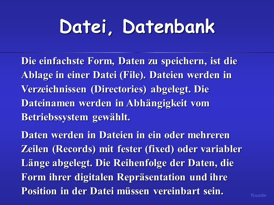 Datei, Datenbank Die einfachste Form, Daten zu speichern, ist die Ablage in einer Datei (File).