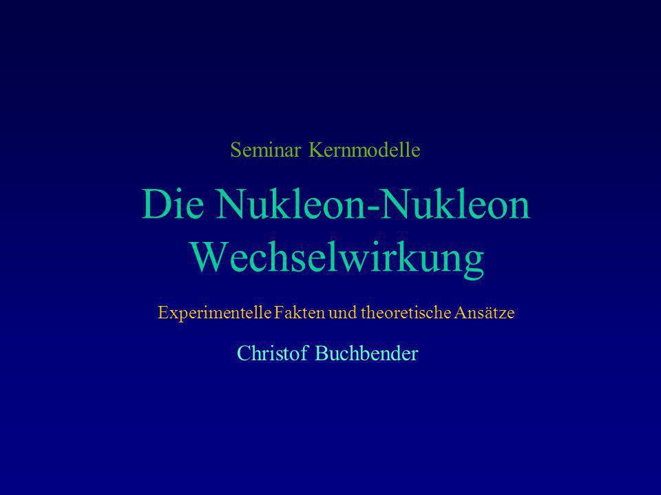 Zusammenfassung anziehend kurzreichweitig Sättigung Ladungsunabhängig Die Kernkraft ist: Außer bei der Paar-WW ist die WW unter gleichen Nukleonen, abstoßend.