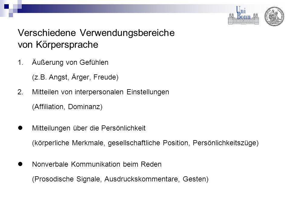 Verschiedene Verwendungsbereiche von Körpersprache 1.Äußerung von Gefühlen (z.B. Angst, Ärger, Freude) 2.Mitteilen von interpersonalen Einstellungen (