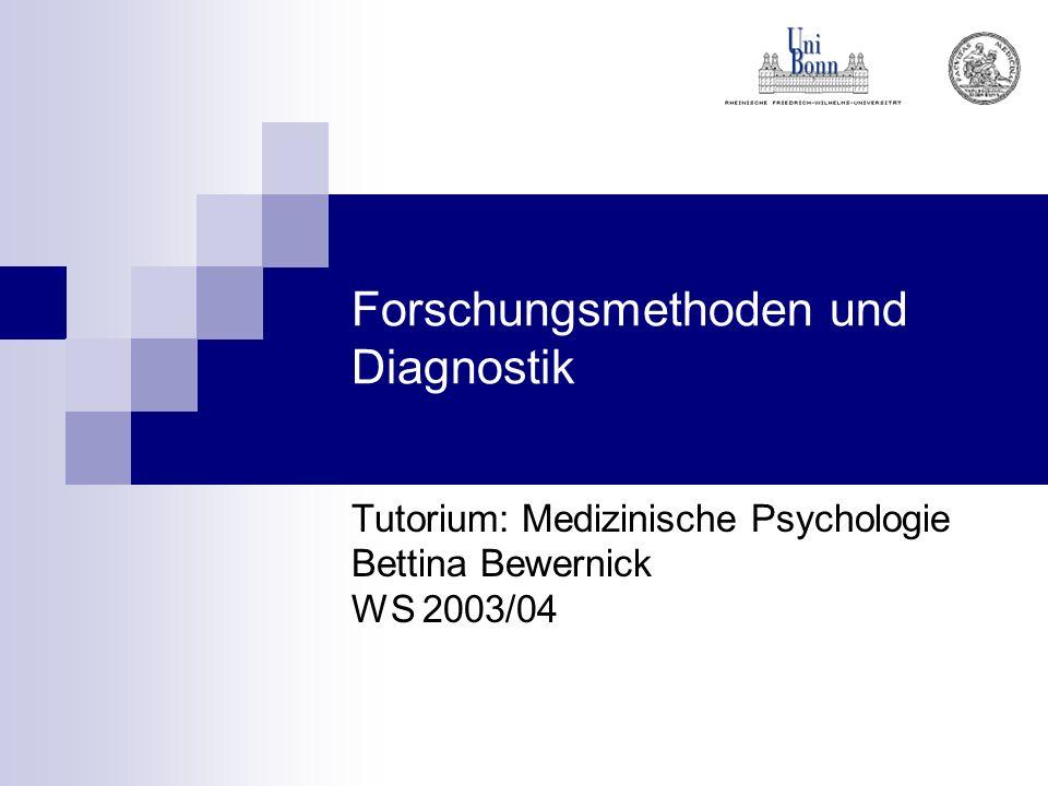 Forschungsmethoden und Diagnostik Tutorium: Medizinische Psychologie Bettina Bewernick WS 2003/04