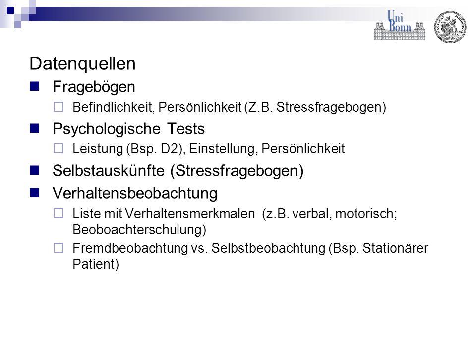 Datenquellen Fragebögen Befindlichkeit, Persönlichkeit (Z.B. Stressfragebogen) Psychologische Tests Leistung (Bsp. D2), Einstellung, Persönlichkeit Se