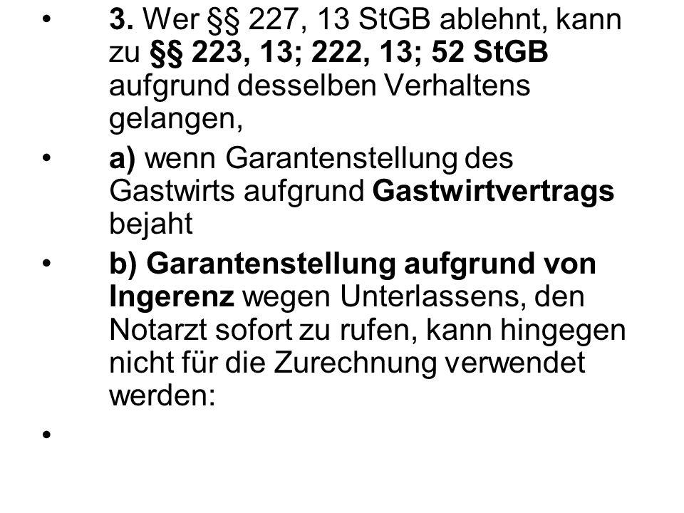 3. Wer §§ 227, 13 StGB ablehnt, kann zu §§ 223, 13; 222, 13; 52 StGB aufgrund desselben Verhaltens gelangen, a) wenn Garantenstellung des Gastwirts au