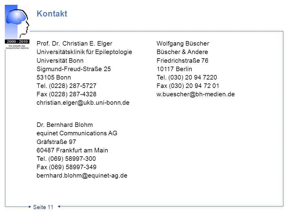 Seite 11 Kontakt Prof. Dr. Christian E. Elger Universitätsklinik für Epileptologie Universität Bonn Sigmund-Freud-Straße 25 53105 Bonn Tel. (0228) 287