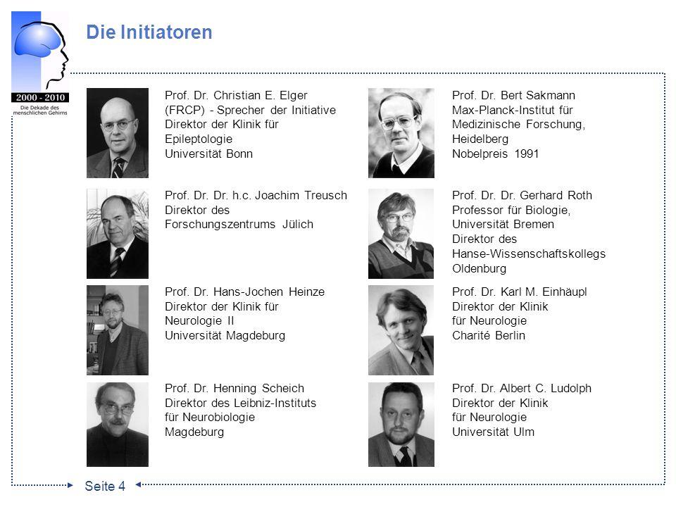 Seite 4 Die Initiatoren Prof. Dr. Christian E. Elger (FRCP) - Sprecher der Initiative Direktor der Klinik für Epileptologie Universität Bonn Prof. Dr.