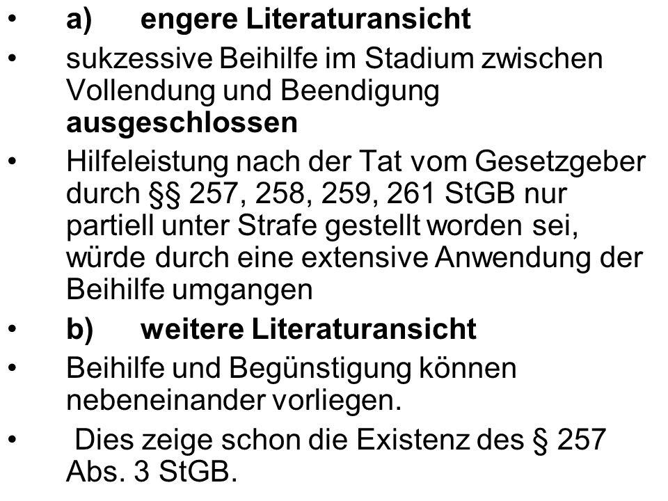 a)engere Literaturansicht sukzessive Beihilfe im Stadium zwischen Vollendung und Beendigung ausgeschlossen Hilfeleistung nach der Tat vom Gesetzgeber